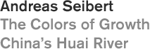 Andreas Seibert: Huai He – The Colors Of Growth